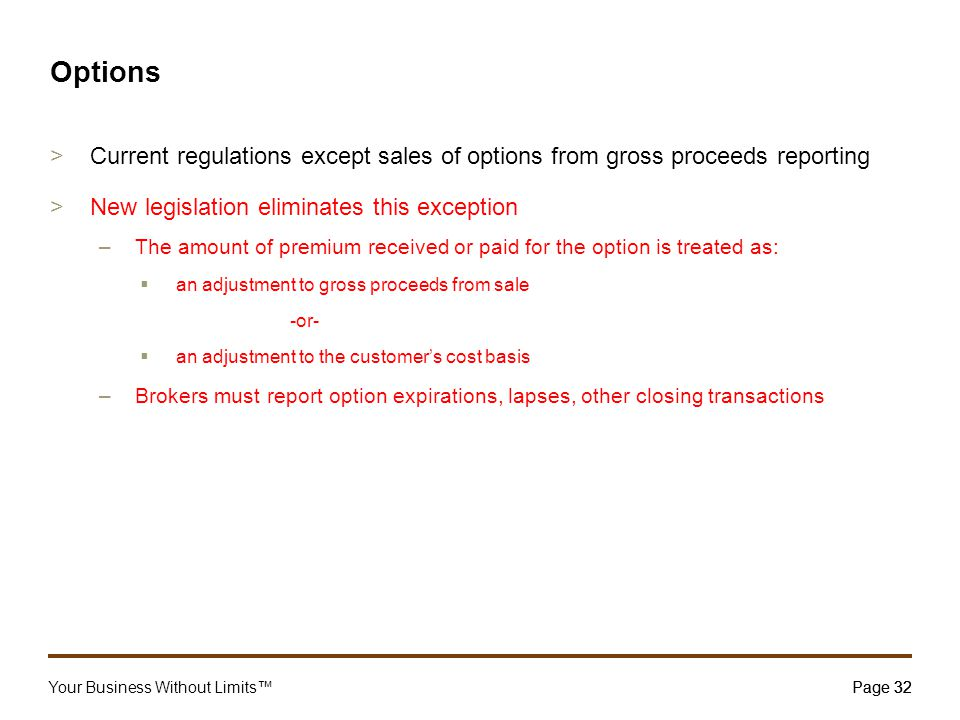 Your Business Without Limits™Page 32 32 Options >Current regulations except sales of options from gross proceeds reporting >New legislation eliminates