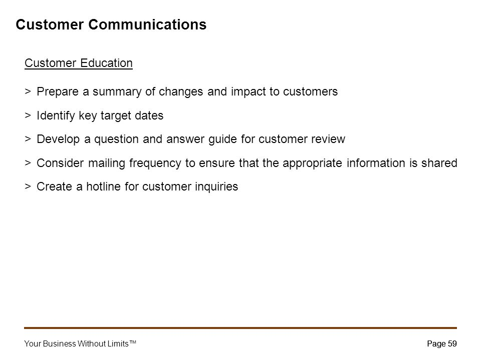 Your Business Without Limits™Page 59 Customer Communications Customer Education >Prepare a summary of changes and impact to customers >Identify key ta