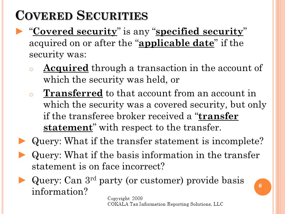 "C OVERED S ECURITIES ►"" Covered security "" is any "" specified security "" acquired on or after the "" applicable date "" if the security was: o Acquired"