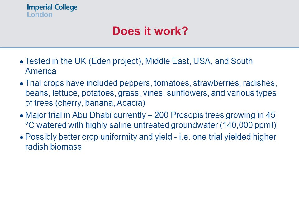  Tested in the UK (Eden project), Middle East, USA, and South America  Trial crops have included peppers, tomatoes, strawberries, radishes, beans, l