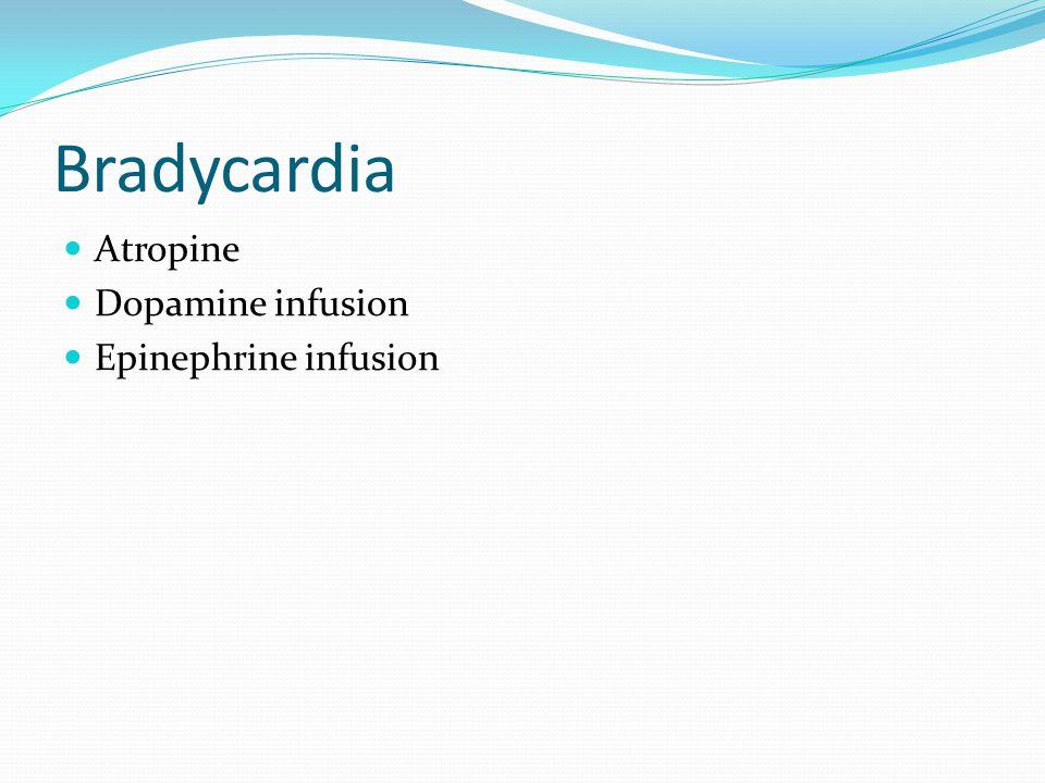 Bradycardia Atropine Dopamine infusion Epinephrine infusion