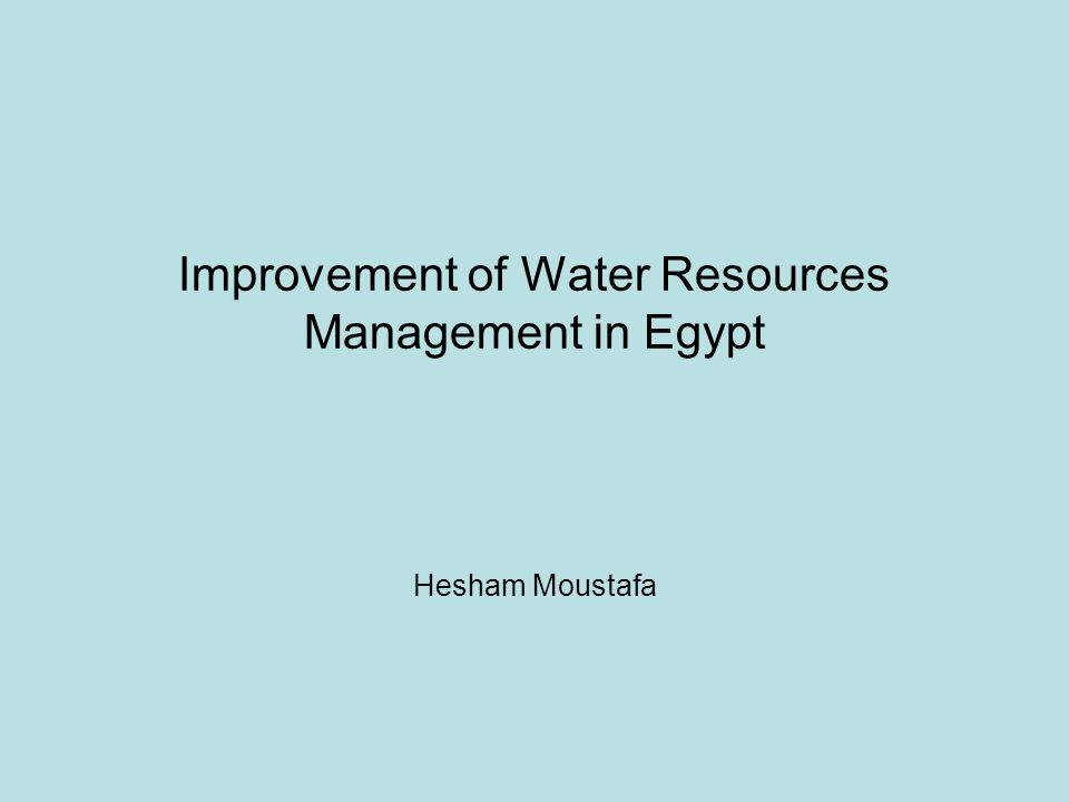 Improvement of Water Resources Management in Egypt Hesham Moustafa