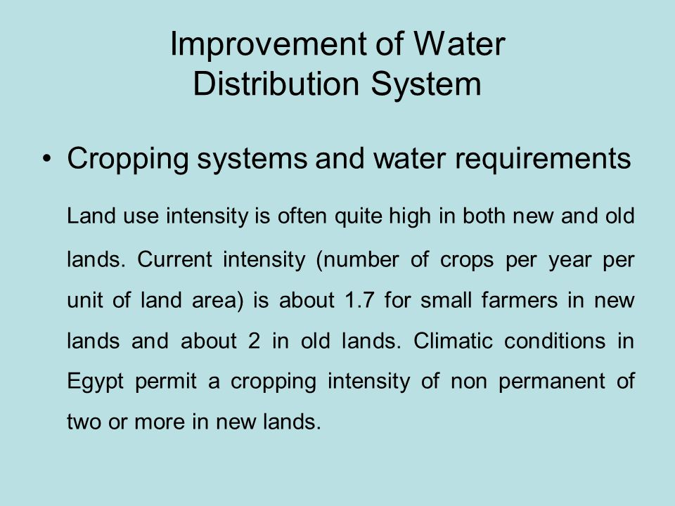 Improvement of Water Distribution System Cropping systems and water requirements Land use intensity is often quite high in both new and old lands.