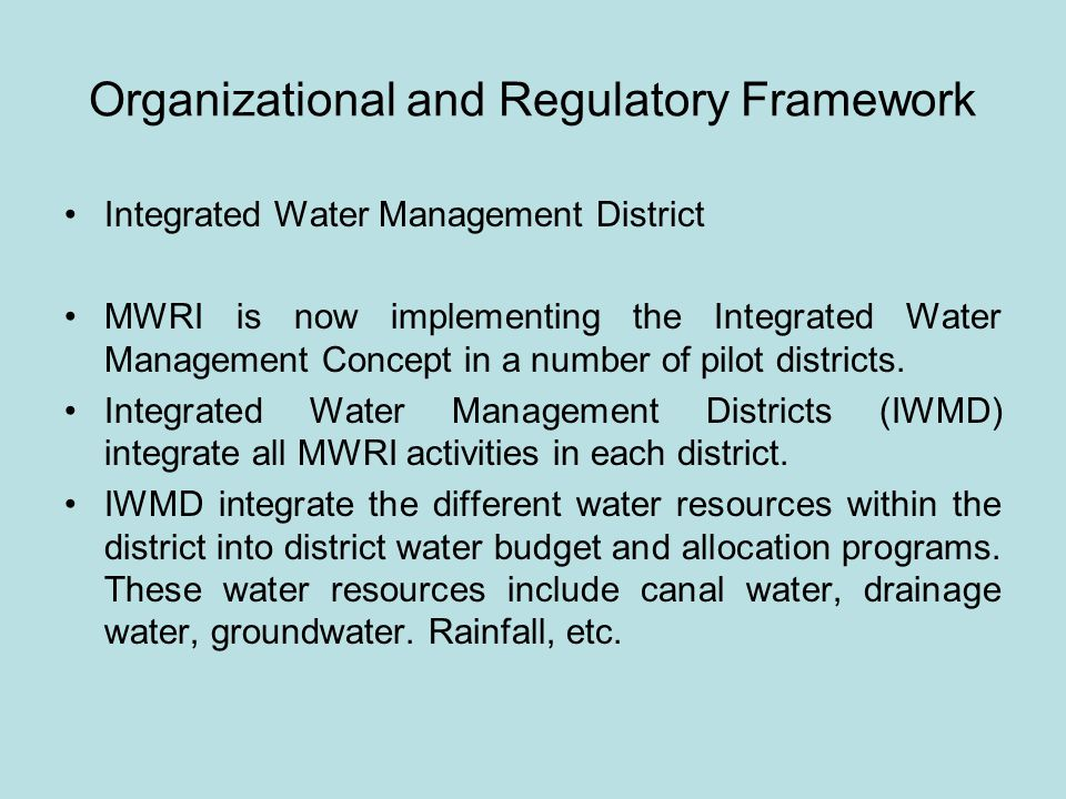 Organizational and Regulatory Framework Integrated Water Management District MWRI is now implementing the Integrated Water Management Concept in a number of pilot districts.
