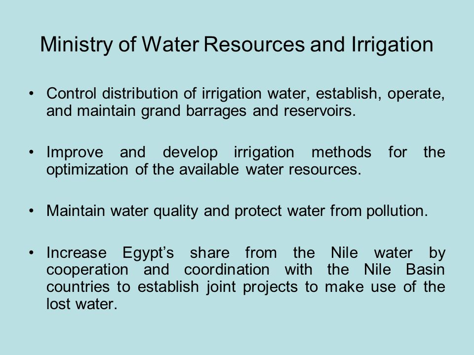 Ministry of Water Resources and Irrigation Control distribution of irrigation water, establish, operate, and maintain grand barrages and reservoirs.