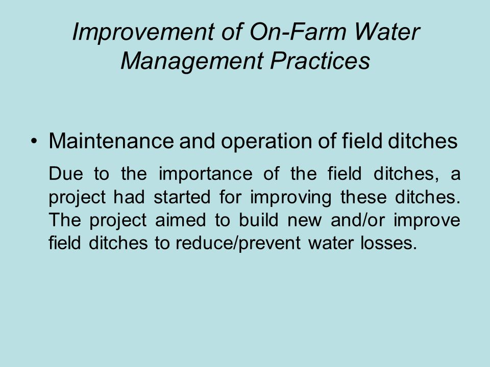 Improvement of On-Farm Water Management Practices Maintenance and operation of field ditches Due to the importance of the field ditches, a project had started for improving these ditches.