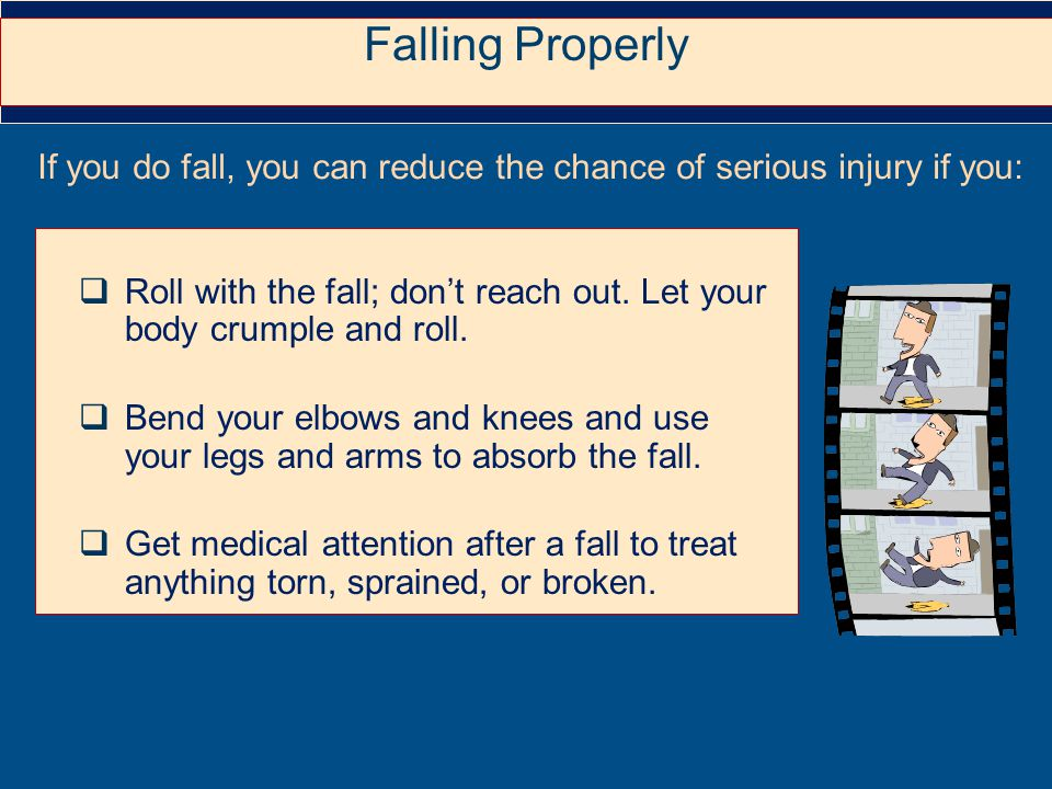  Roll with the fall; don't reach out. Let your body crumple and roll.