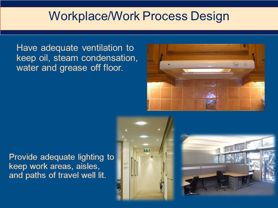 Provide adequate lighting to keep work areas, aisles, and paths of travel well lit.