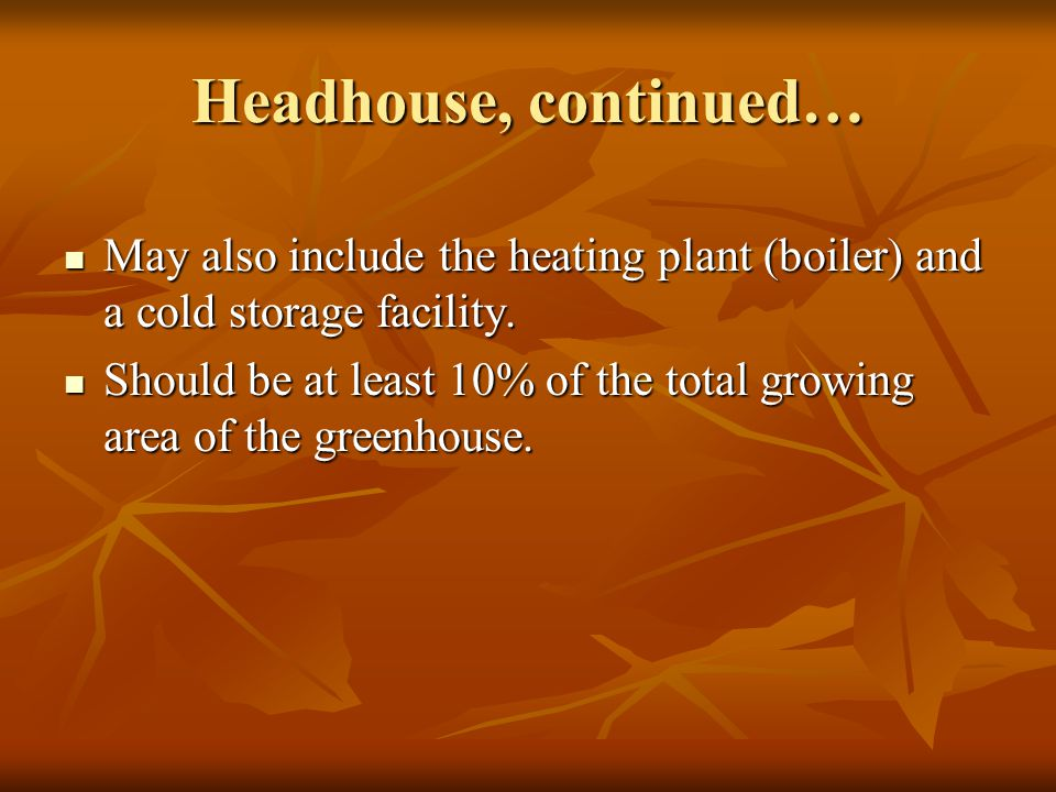 Headhouse, continued… May also include the heating plant (boiler) and a cold storage facility. May also include the heating plant (boiler) and a cold