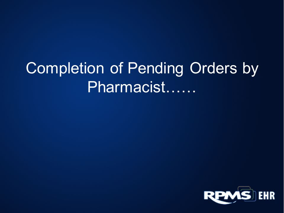 Completion of Pending Orders by Pharmacist……