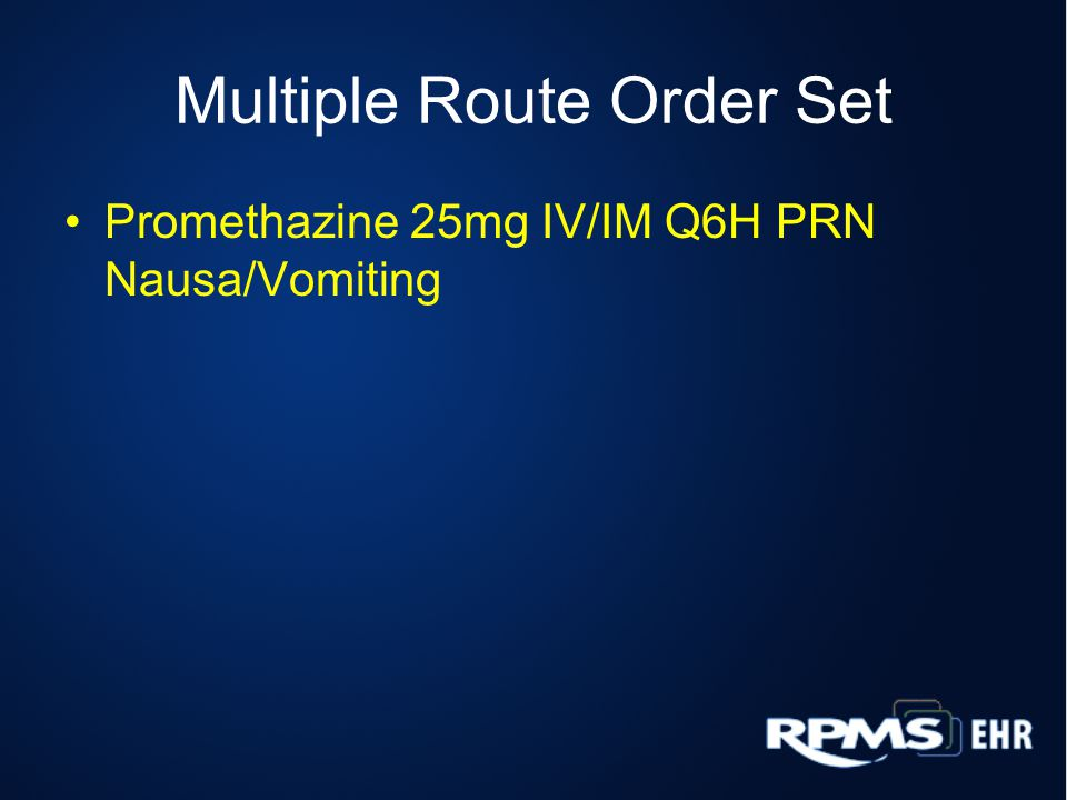 Multiple Route Order Set Promethazine 25mg IV/IM Q6H PRN Nausa/Vomiting