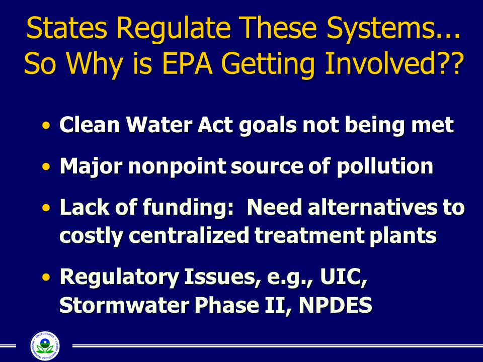 States Regulate These Systems... So Why is EPA Getting Involved?? Clean Water Act goals not being metClean Water Act goals not being met Major nonpoin