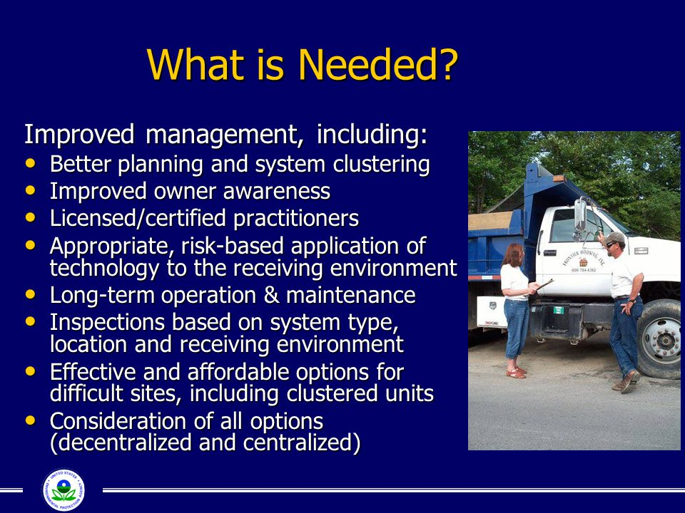 What is Needed? Improved management, including: Better planning and system clustering Better planning and system clustering Improved owner awareness I