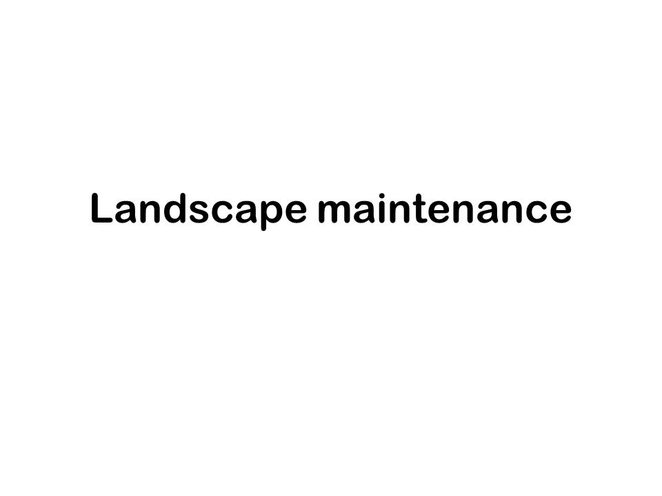Regular maintenance Soil maintenance –pH and nutrient testing & maintenance –Amending –Weed control Plant maintenance –Irrigation Mulching –Pest control (insects, disease, other organisms) –Pruning