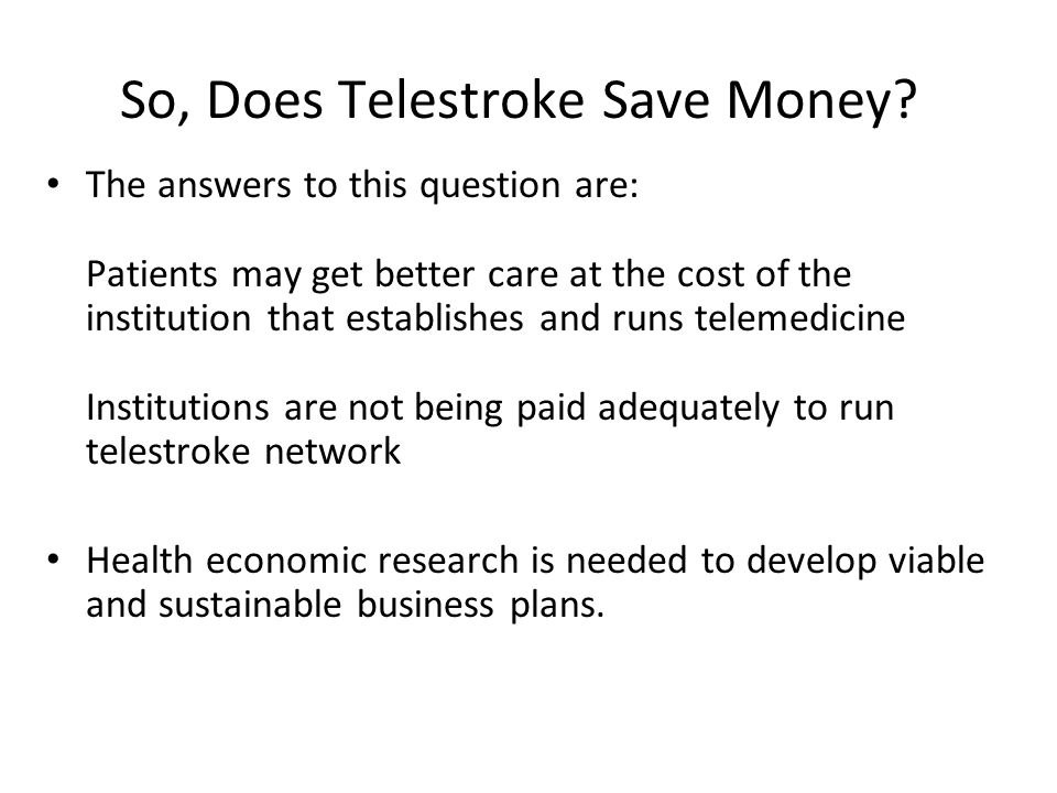 So, Does Telestroke Save Money? The answers to this question are: Patients may get better care at the cost of the institution that establishes and run