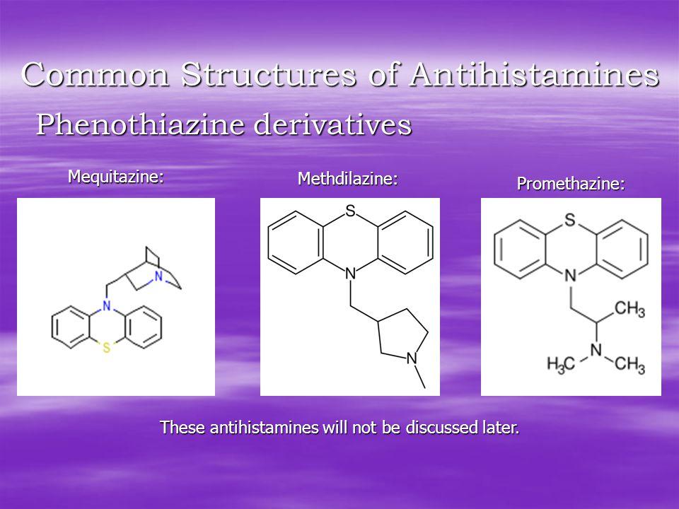 Common Structures of Antihistamines Phenothiazine derivatives Mequitazine: Methdilazine: Promethazine: These antihistamines will not be discussed later.