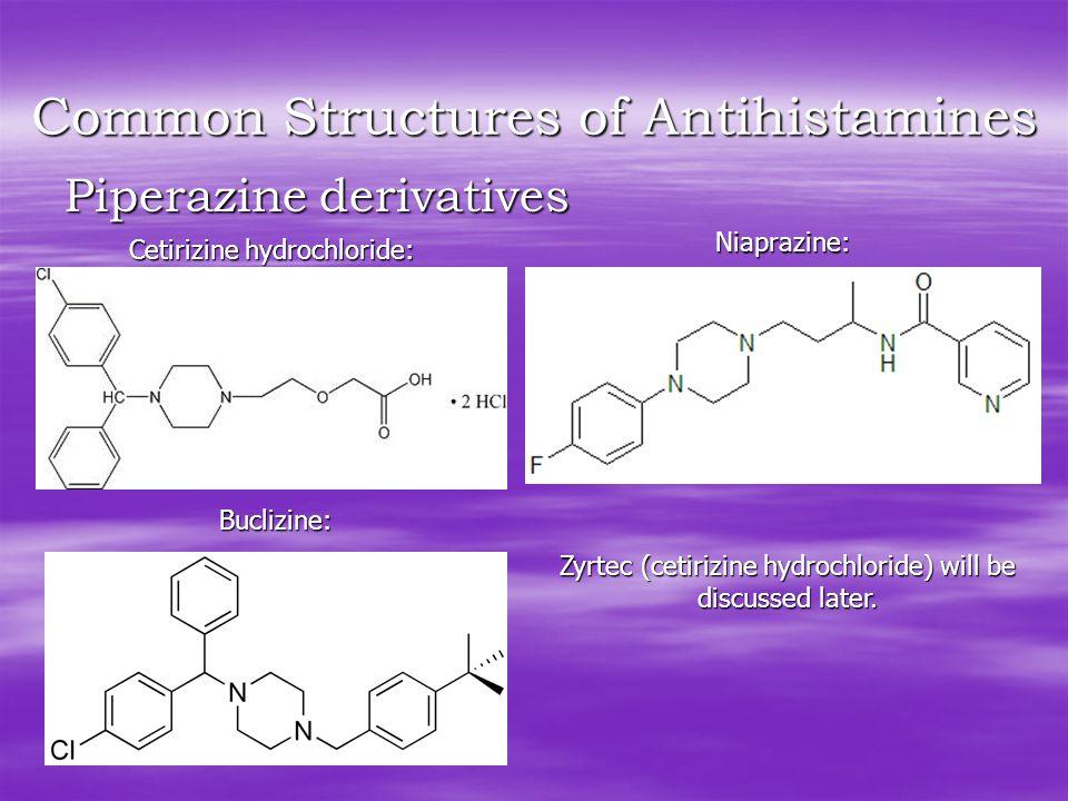Common Structures of Antihistamines Piperazine derivatives Cetirizine hydrochloride: Niaprazine: Buclizine: Zyrtec (cetirizine hydrochloride) will be discussed later.