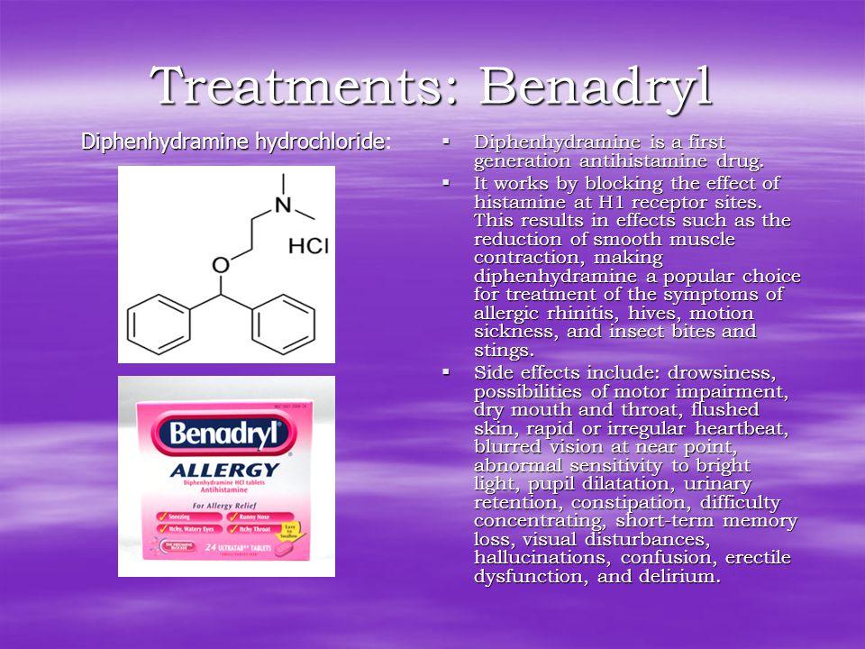 Treatments: Benadryl  Diphenhydramine is a first generation antihistamine drug.