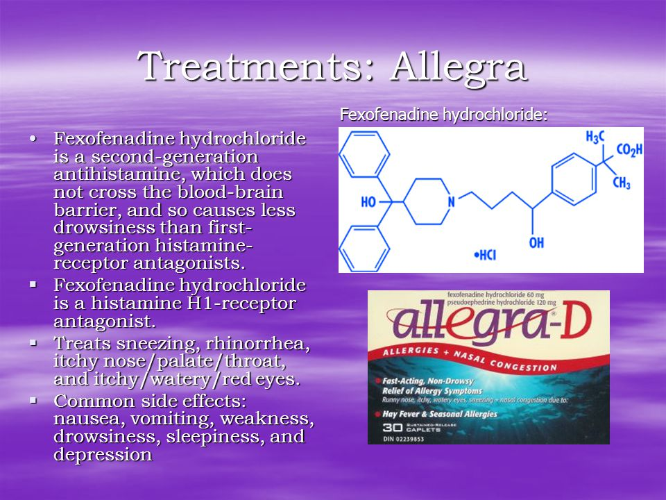 Treatments: Allegra Fexofenadine hydrochloride is a second-generation antihistamine, which does not cross the blood-brain barrier, and so causes less drowsiness than first- generation histamine- receptor antagonists.Fexofenadine hydrochloride is a second-generation antihistamine, which does not cross the blood-brain barrier, and so causes less drowsiness than first- generation histamine- receptor antagonists.
