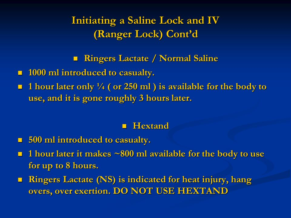 Initiating a Saline Lock and IV (Ranger Lock) Cont'd Ringers Lactate / Normal Saline Ringers Lactate / Normal Saline 1000 ml introduced to casualty. 1