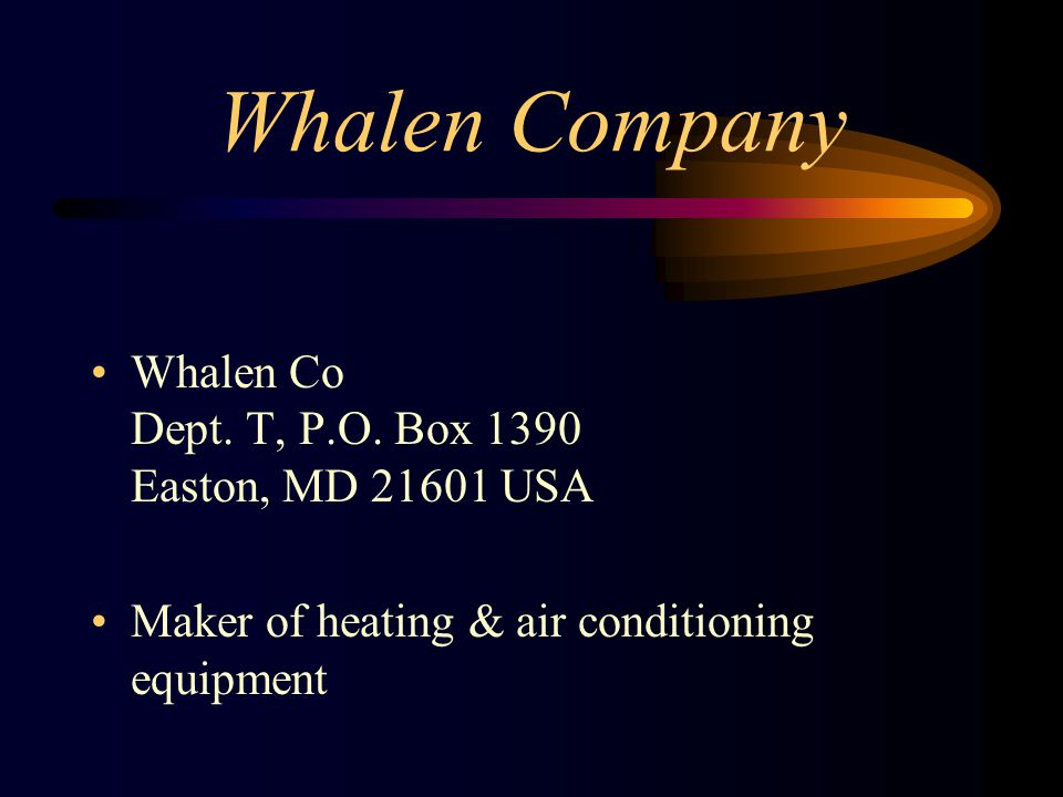 Whalen Company Whalen Co Dept. T, P.O. Box 1390 Easton, MD 21601 USA Maker of heating & air conditioning equipment