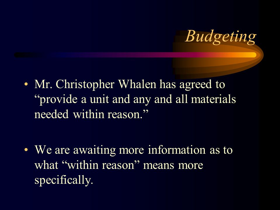 "Budgeting Mr. Christopher Whalen has agreed to ""provide a unit and any and all materials needed within reason."" We are awaiting more information as to"