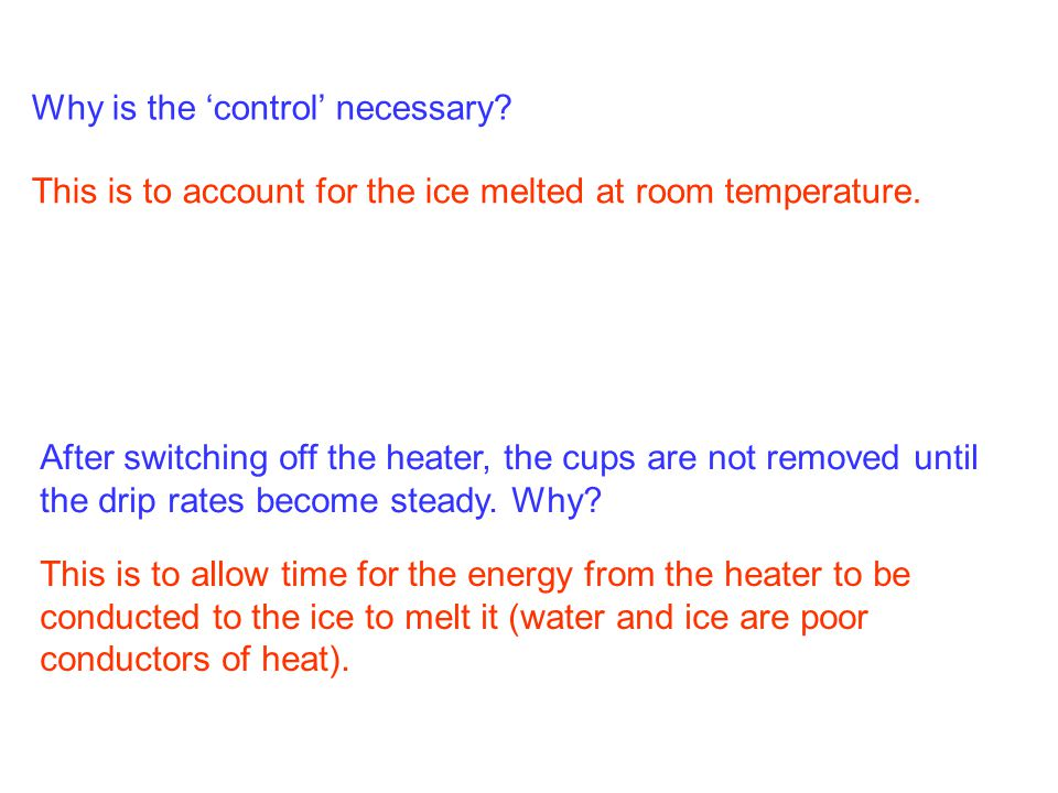 Why is the 'control' necessary? This is to account for the ice melted at room temperature. After switching off the heater, the cups are not removed un