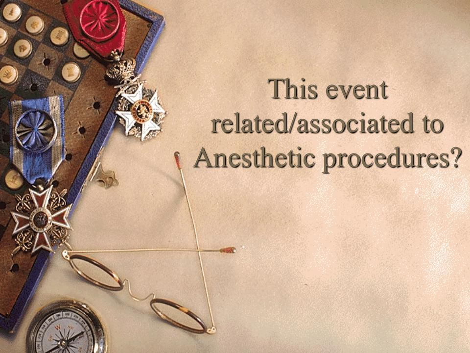 This event related/associated to Anesthetic procedures