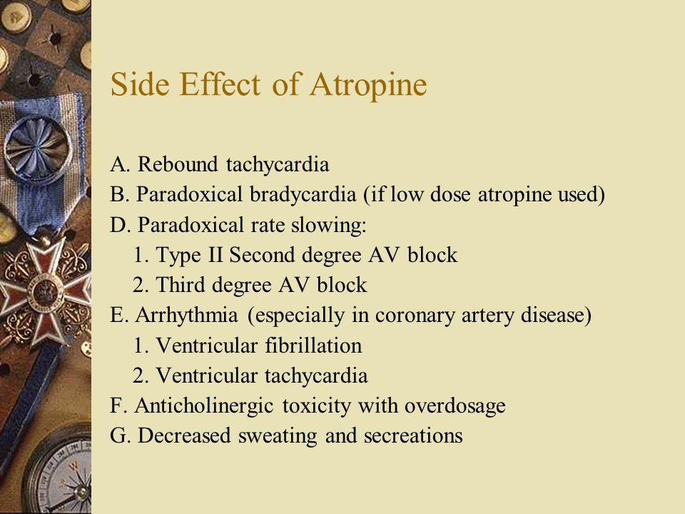 Side Effect of Atropine A. Rebound tachycardia B.