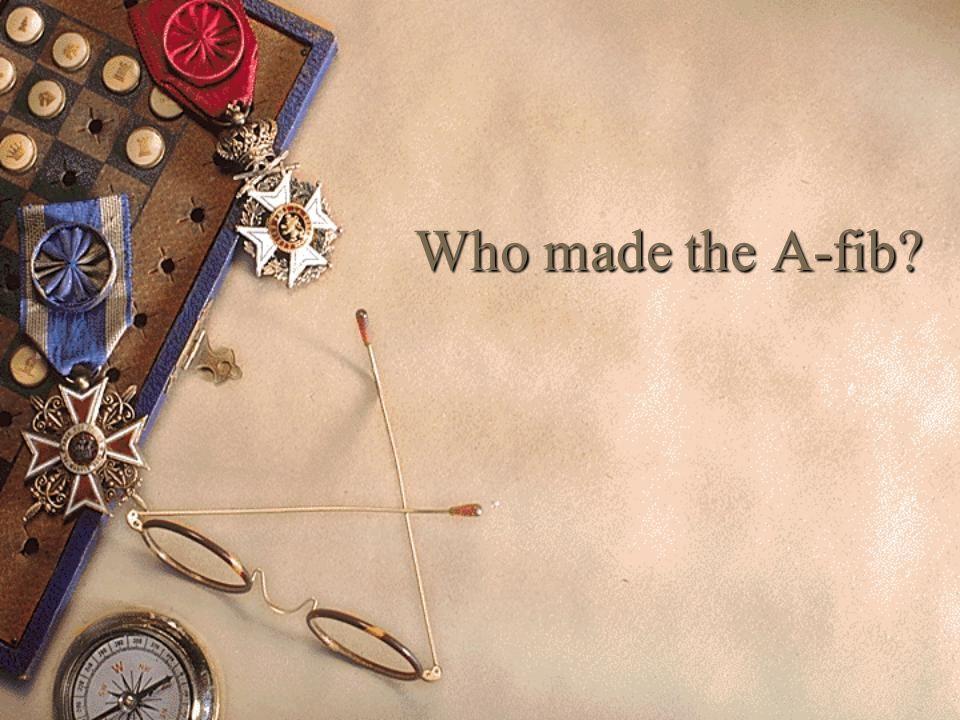 Who made the A-fib