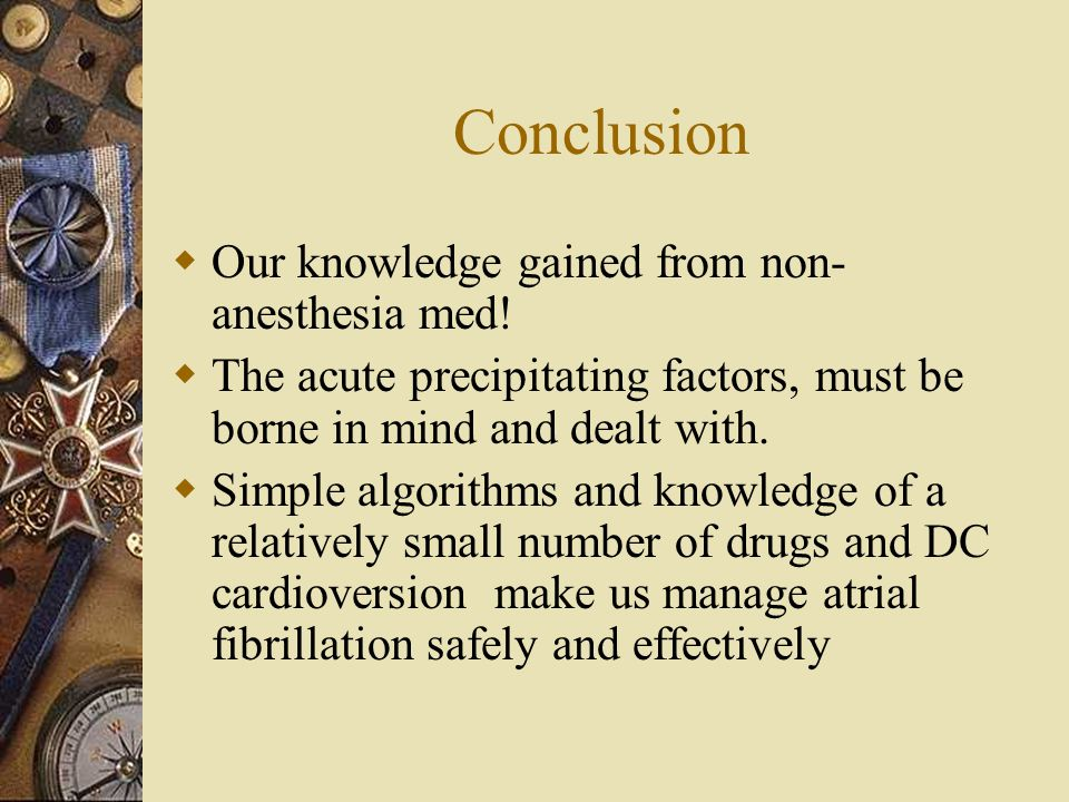 Conclusion  Our knowledge gained from non- anesthesia med.