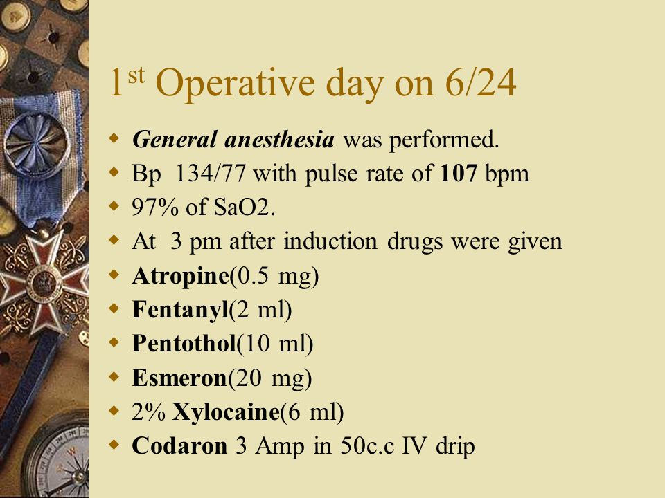 1 st Operative day on 6/24  General anesthesia was performed.