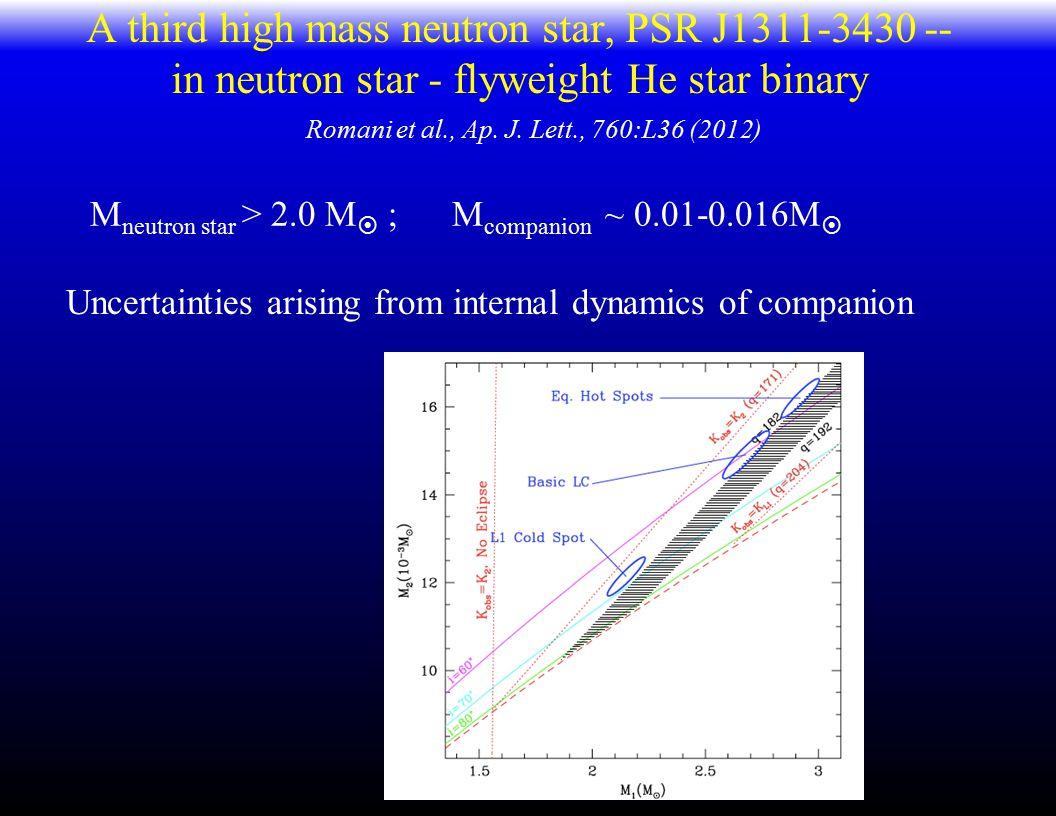 A third high mass neutron star, PSR J1311-3430 -- in neutron star - flyweight He star binary M neutron star > 2.0 M  ; M companion ~ 0.01-0.016M  Romani et al., Ap.