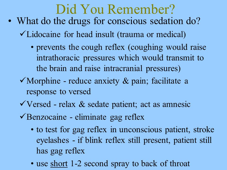 Did You Remember. What do the drugs for conscious sedation do.