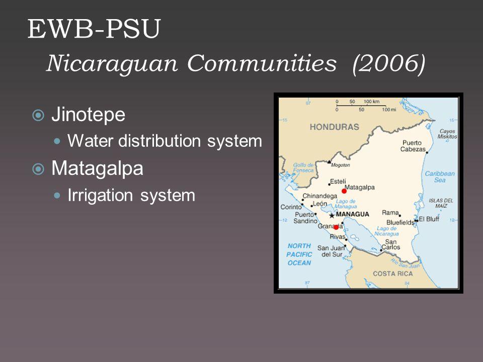 EWB-PSU Nicaraguan Communities (2006)  Jinotepe Water distribution system  Matagalpa Irrigation system