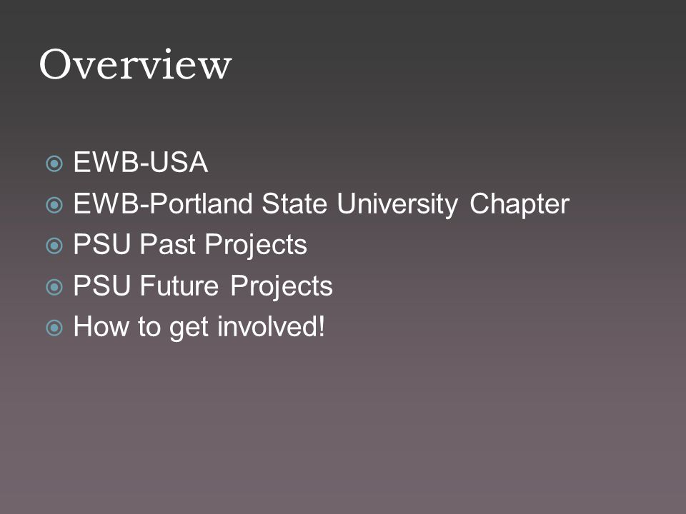 Overview  EWB-USA  EWB-Portland State University Chapter  PSU Past Projects  PSU Future Projects  How to get involved!