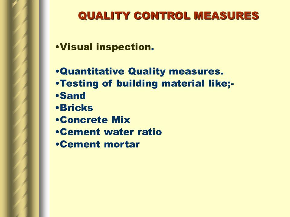 QUALITY CONTROL MEASURES Visual inspection. Quantitative Quality measures.
