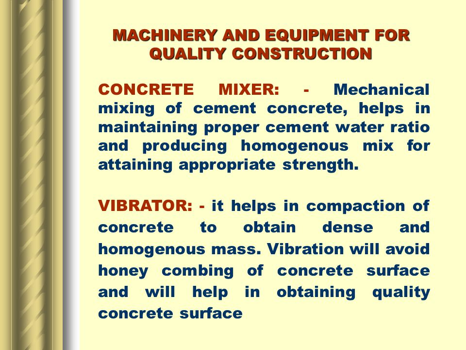 CONCRETE MIXER: - Mechanical mixing of cement concrete, helps in maintaining proper cement water ratio and producing homogenous mix for attaining appropriate strength.