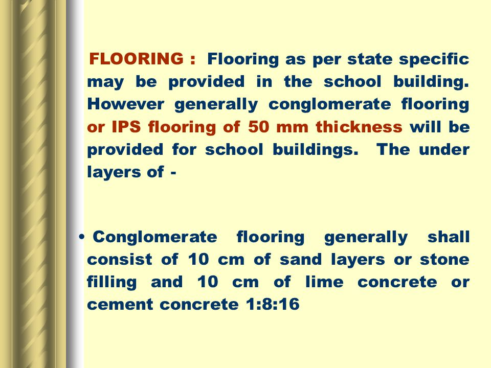 FLOORING : Flooring as per state specific may be provided in the school building.