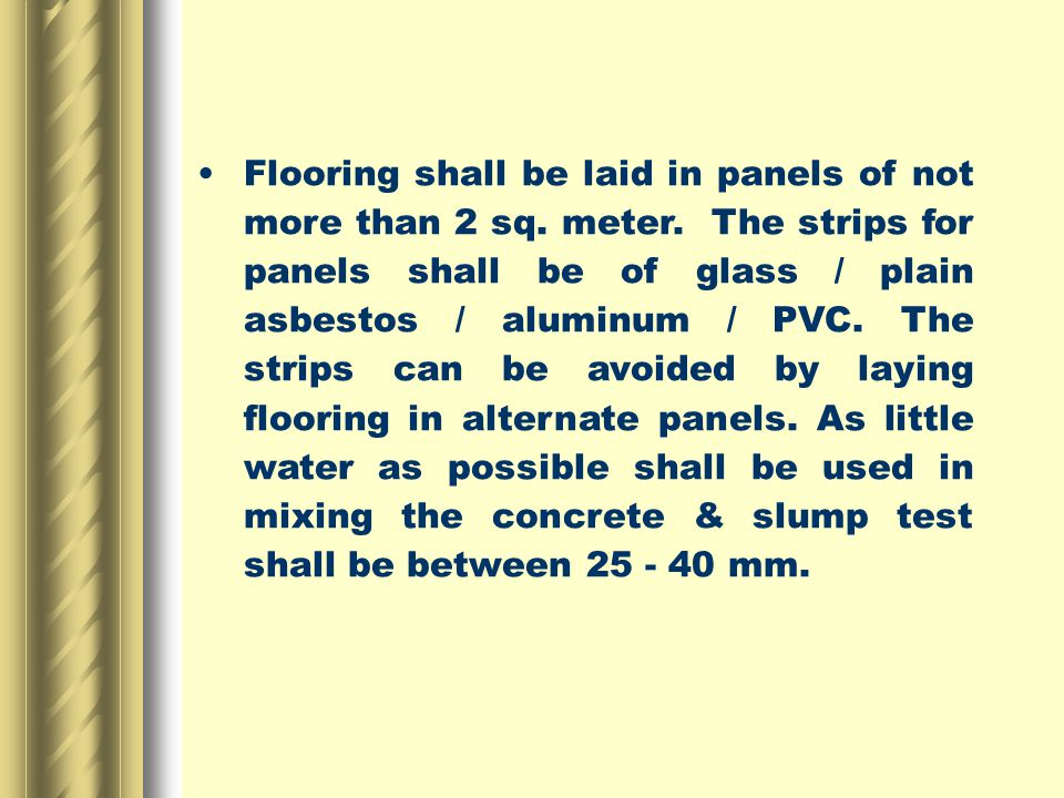 Flooring shall be laid in panels of not more than 2 sq.