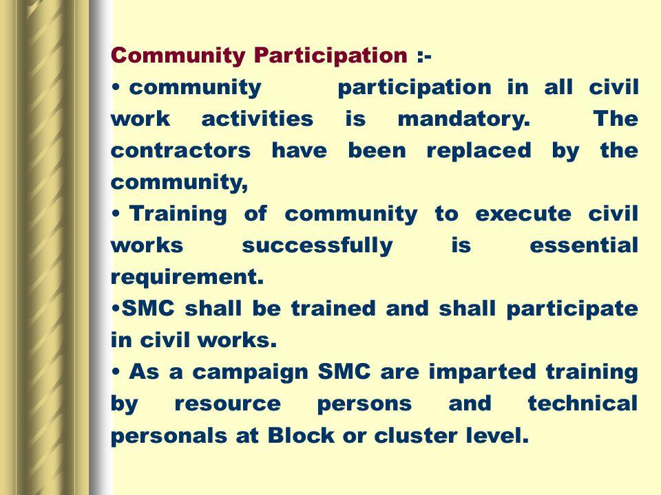 Community Participation :- community participation in all civil work activities is mandatory.