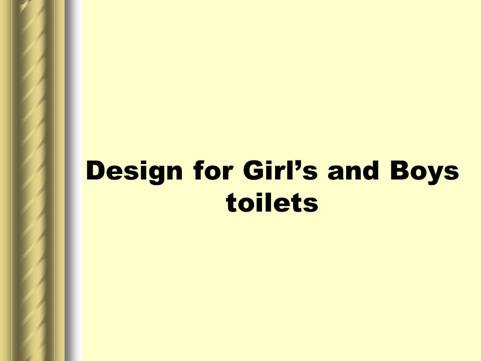 Design for Girl's and Boys toilets