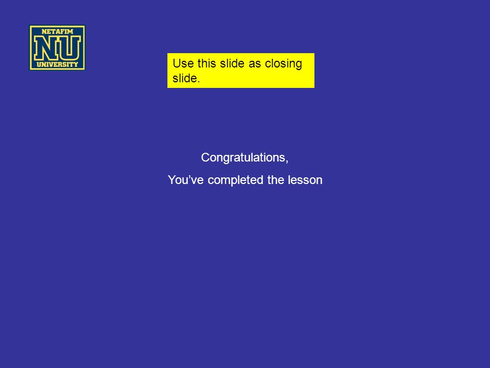 Congratulations, You've completed the lesson Use this slide as closing slide.
