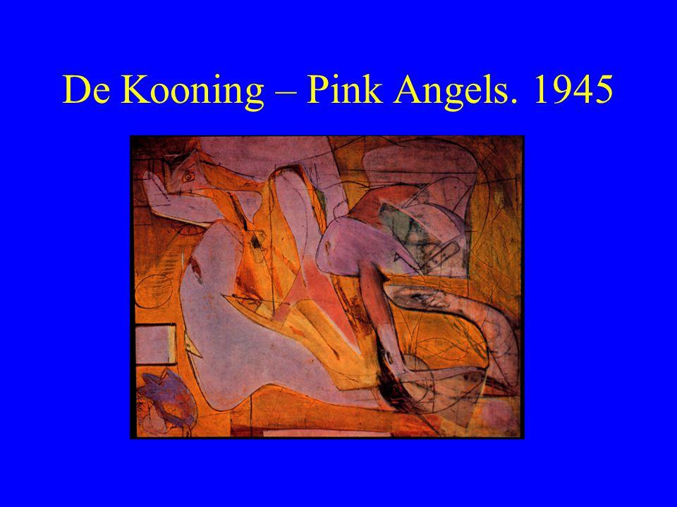 De Kooning – Pink Angels. 1945