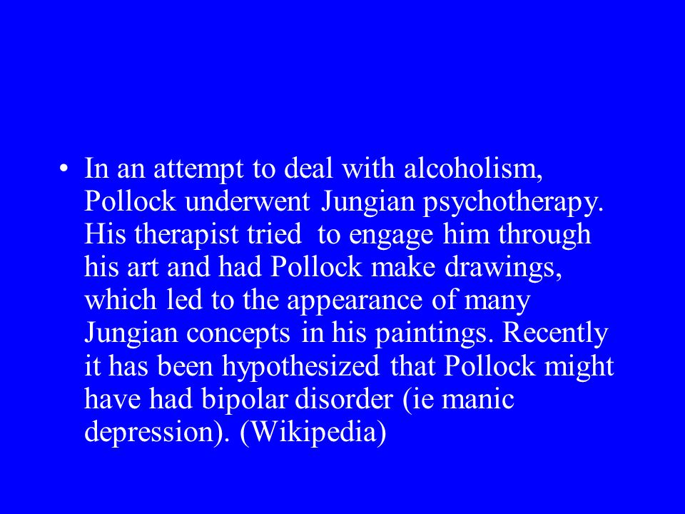In an attempt to deal with alcoholism, Pollock underwent Jungian psychotherapy.