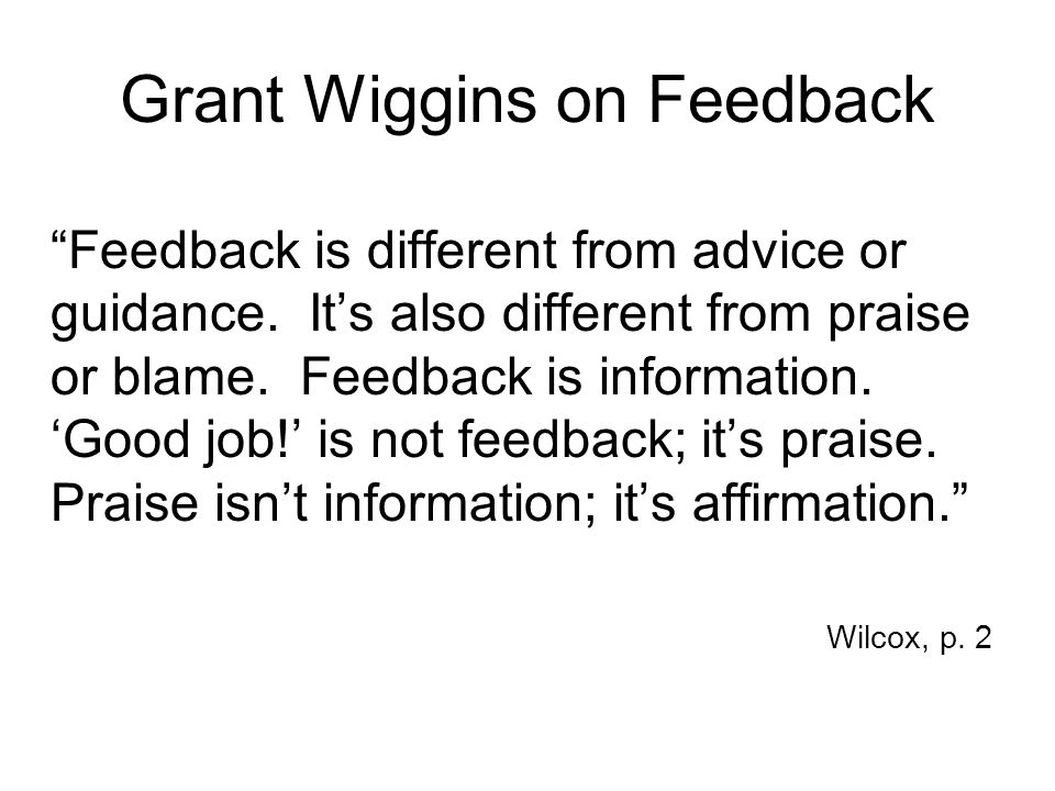Grant Wiggins on Feedback Feedback is different from advice or guidance.