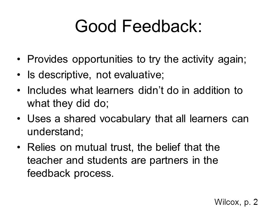Good Feedback: Provides opportunities to try the activity again; Is descriptive, not evaluative; Includes what learners didn't do in addition to what