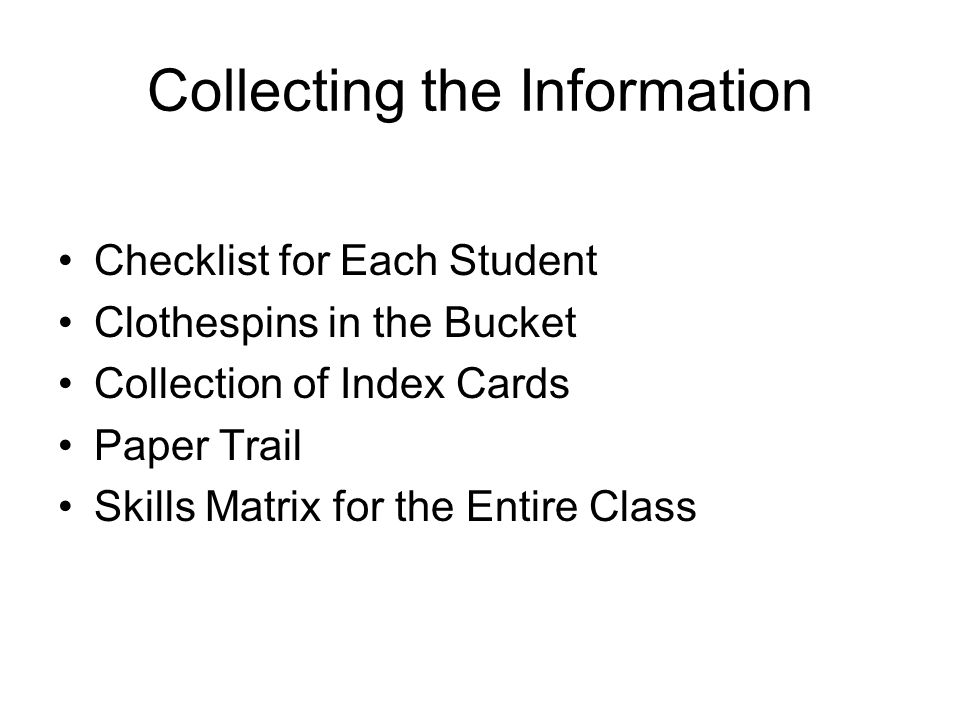 Collecting the Information Checklist for Each Student Clothespins in the Bucket Collection of Index Cards Paper Trail Skills Matrix for the Entire Cla