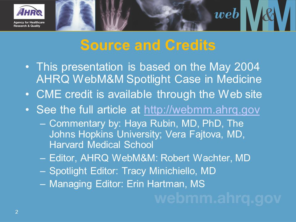 2 Source and Credits This presentation is based on the May 2004 AHRQ WebM&M Spotlight Case in Medicine CME credit is available through the Web site See the full article at http://webmm.ahrq.govhttp://webmm.ahrq.gov –Commentary by: Haya Rubin, MD, PhD, The Johns Hopkins University; Vera Fajtova, MD, Harvard Medical School –Editor, AHRQ WebM&M: Robert Wachter, MD –Spotlight Editor: Tracy Minichiello, MD –Managing Editor: Erin Hartman, MS