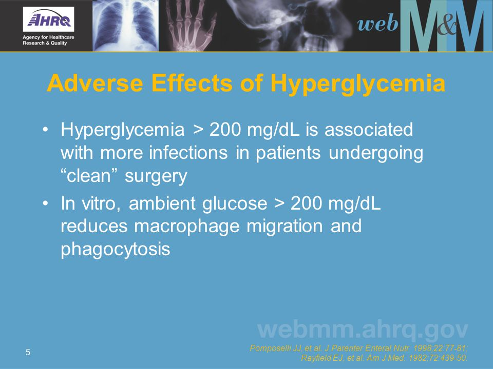 5 Adverse Effects of Hyperglycemia Hyperglycemia > 200 mg/dL is associated with more infections in patients undergoing clean surgery In vitro, ambient glucose > 200 mg/dL reduces macrophage migration and phagocytosis Pomposelli JJ, et al.